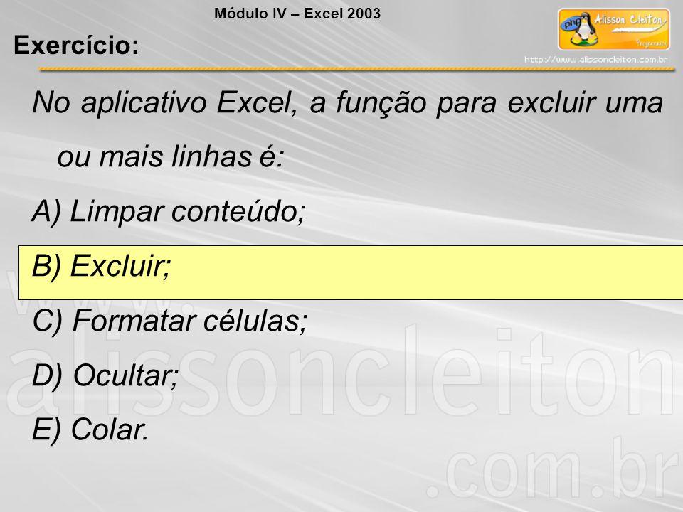 No aplicativo Excel, a função para excluir uma ou mais linhas é: