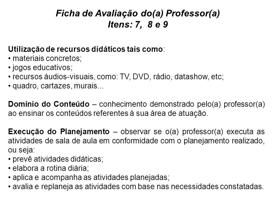 Ficha de Avaliação do(a) Professor(a) Itens: 7, 8 e 9
