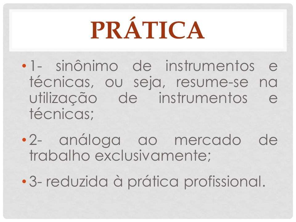 prática 1- sinônimo de instrumentos e técnicas, ou seja, resume-se na utilização de instrumentos e técnicas;