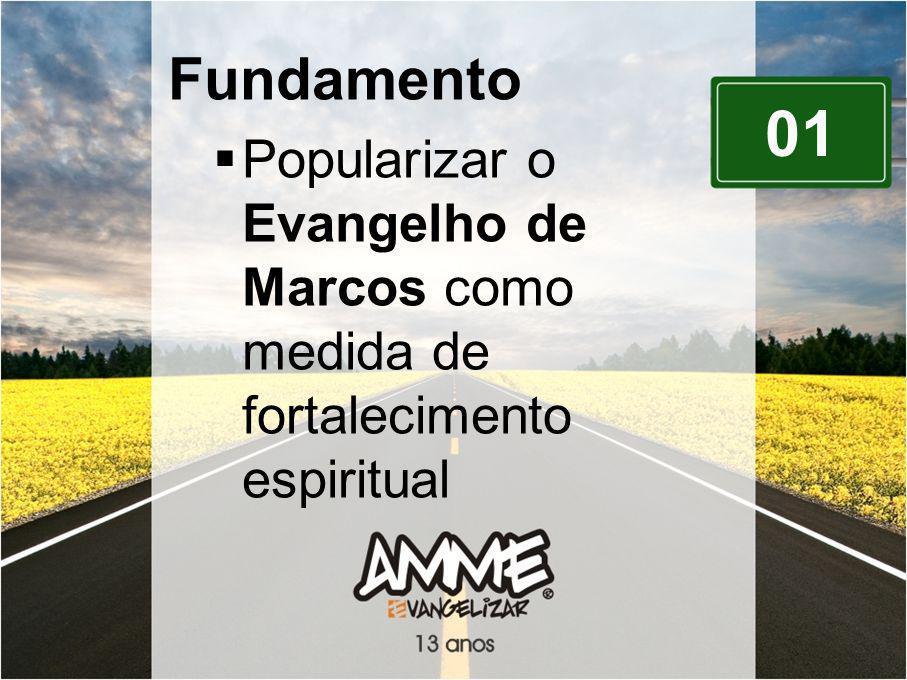 Fundamento Popularizar o Evangelho de Marcos como medida de fortalecimento espiritual. 01.