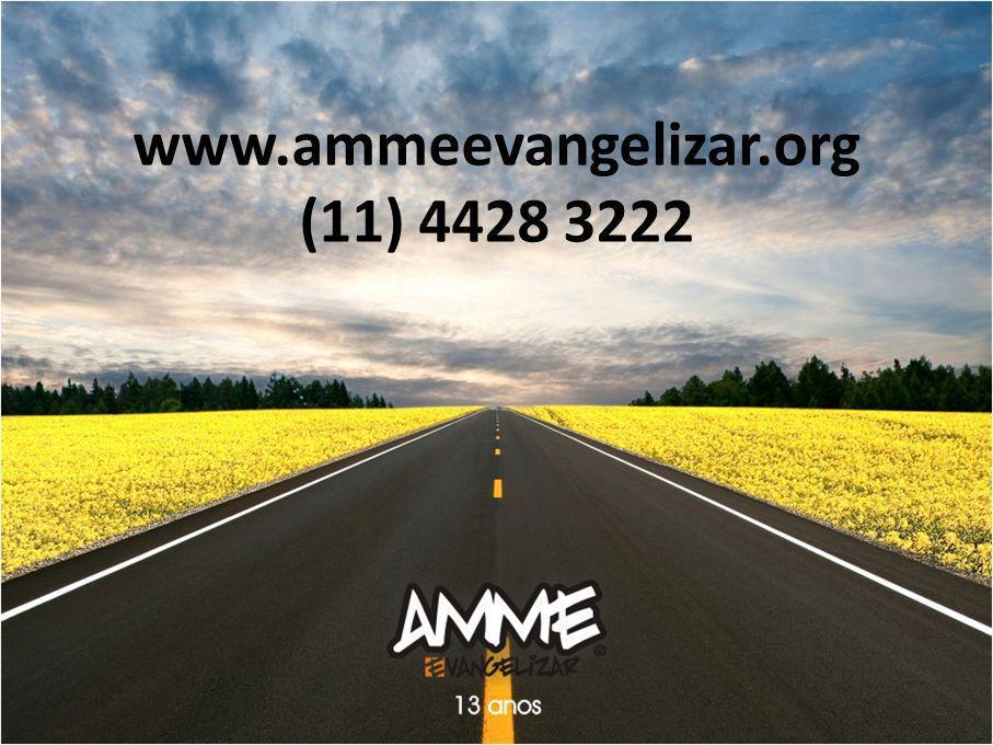 www.ammeevangelizar.org (11) 4428 3222