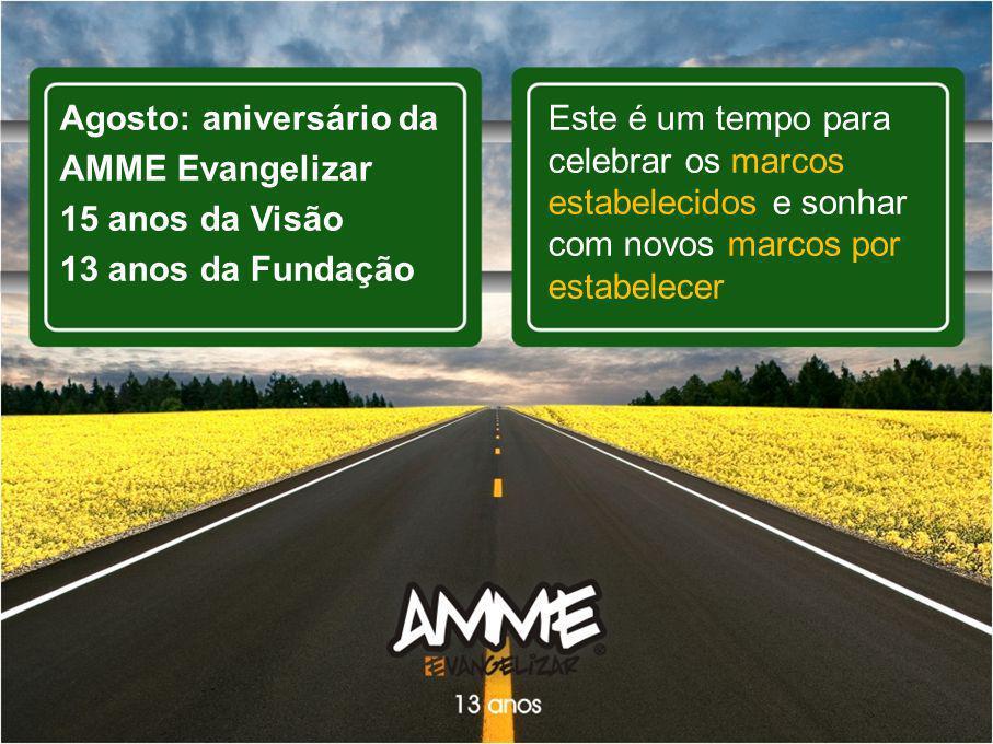 Agosto: aniversário da AMME Evangelizar 15 anos da Visão 13 anos da Fundação
