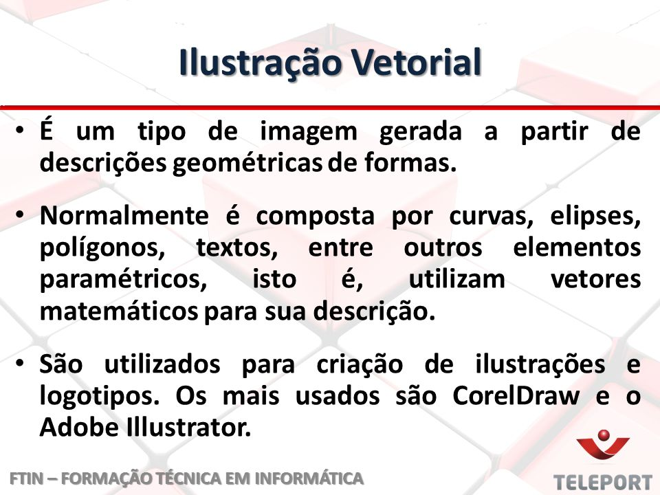 Ilustração Vetorial É um tipo de imagem gerada a partir de descrições geométricas de formas.