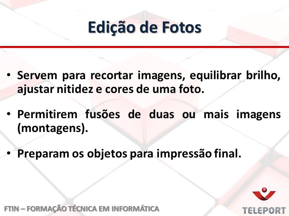 Edição de Fotos Servem para recortar imagens, equilibrar brilho, ajustar nitidez e cores de uma foto.