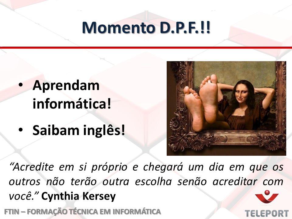Momento D.P.F.!! Aprendam informática! Saibam inglês!