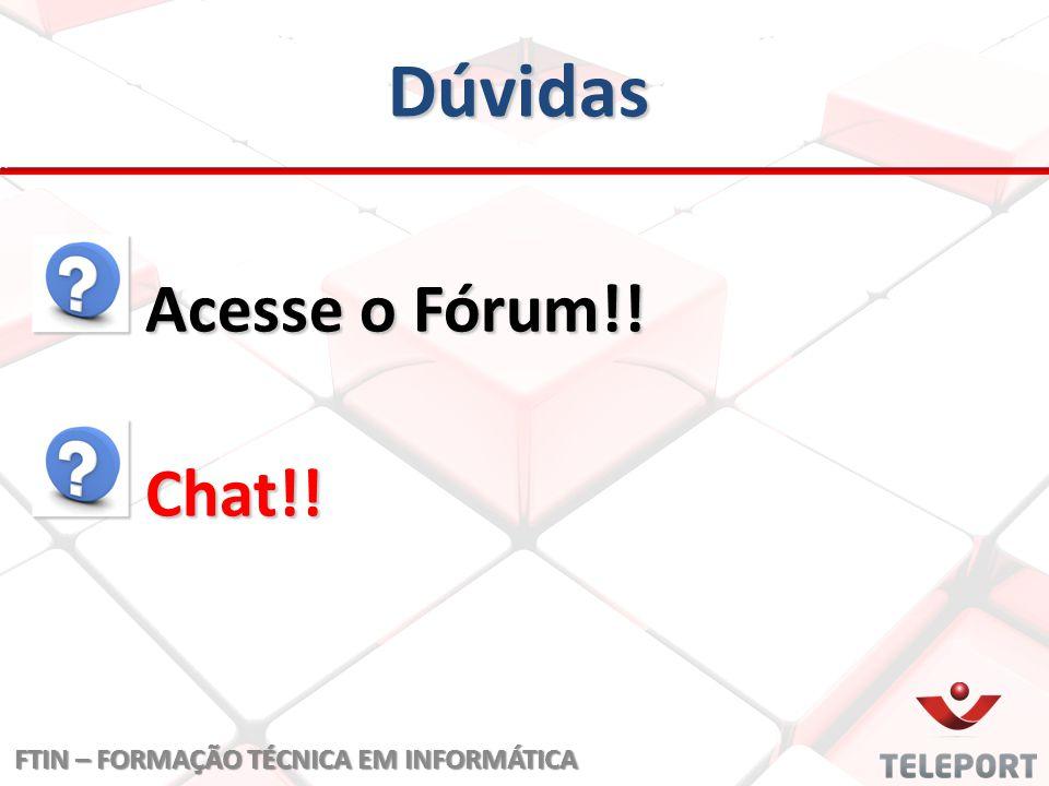 Dúvidas Acesse o Fórum!! Chat!! FTIN – FORMAÇÃO TÉCNICA EM INFORMÁTICA