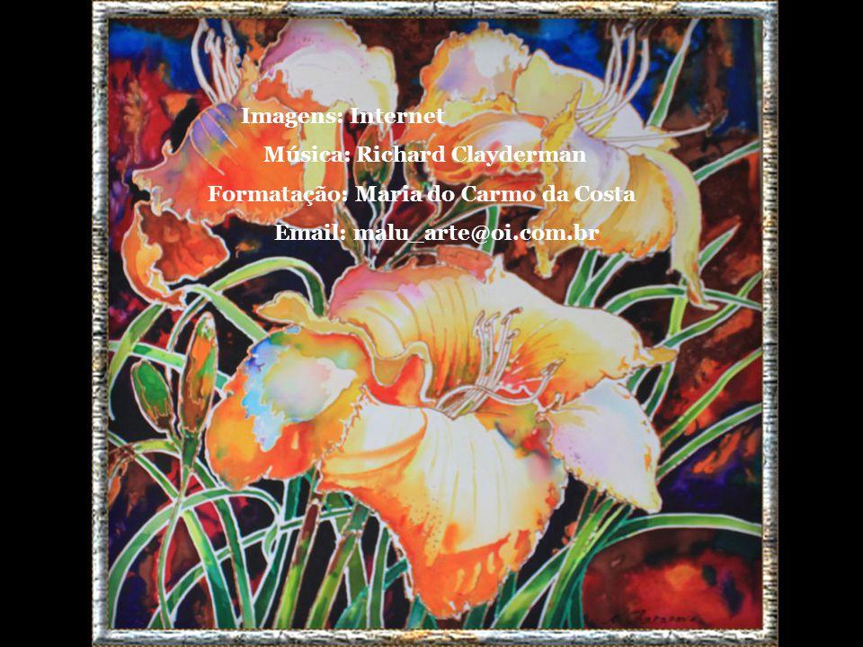 Imagens: Internet Música: Richard Clayderman. Formatação: Maria do Carmo da Costa.