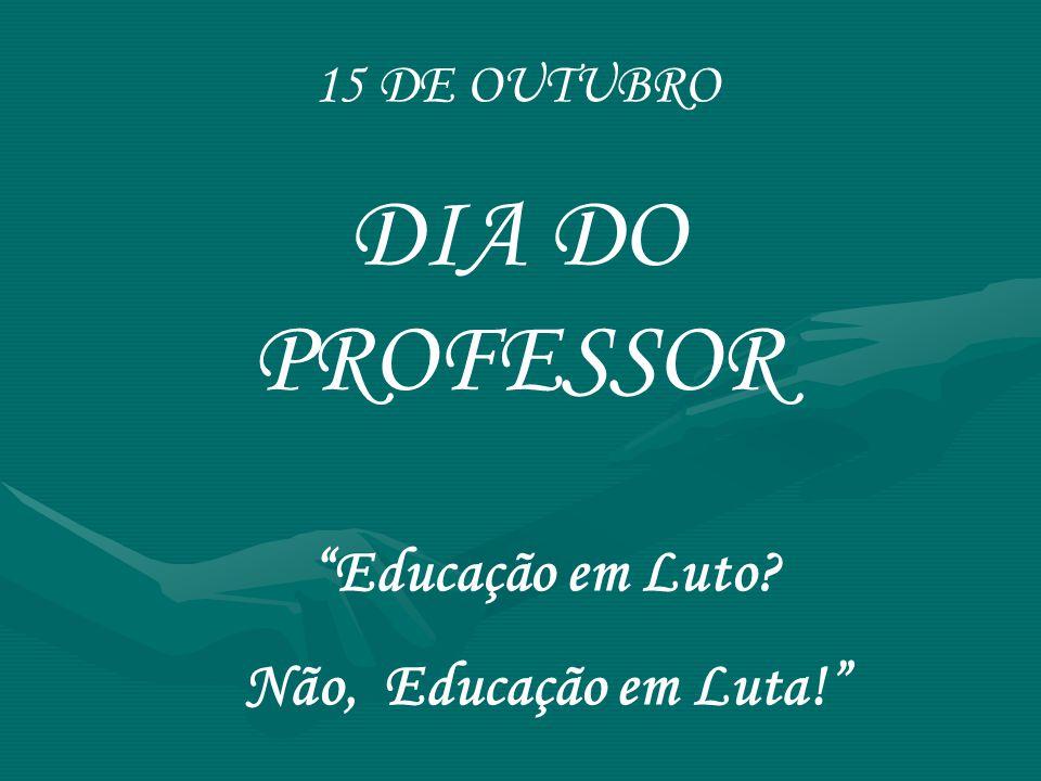 DIA DO PROFESSOR Educação em Luto Não, Educação em Luta!