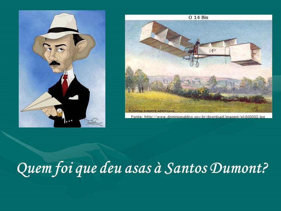 Quem foi que deu asas à Santos Dumont