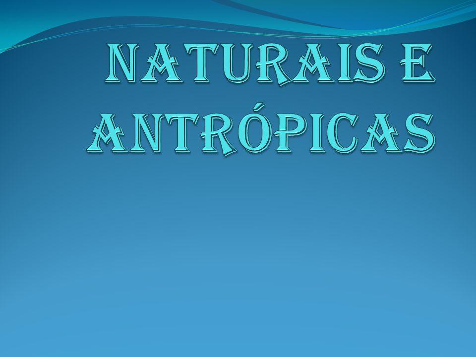 NATURAIS E ANTRÓPICAS