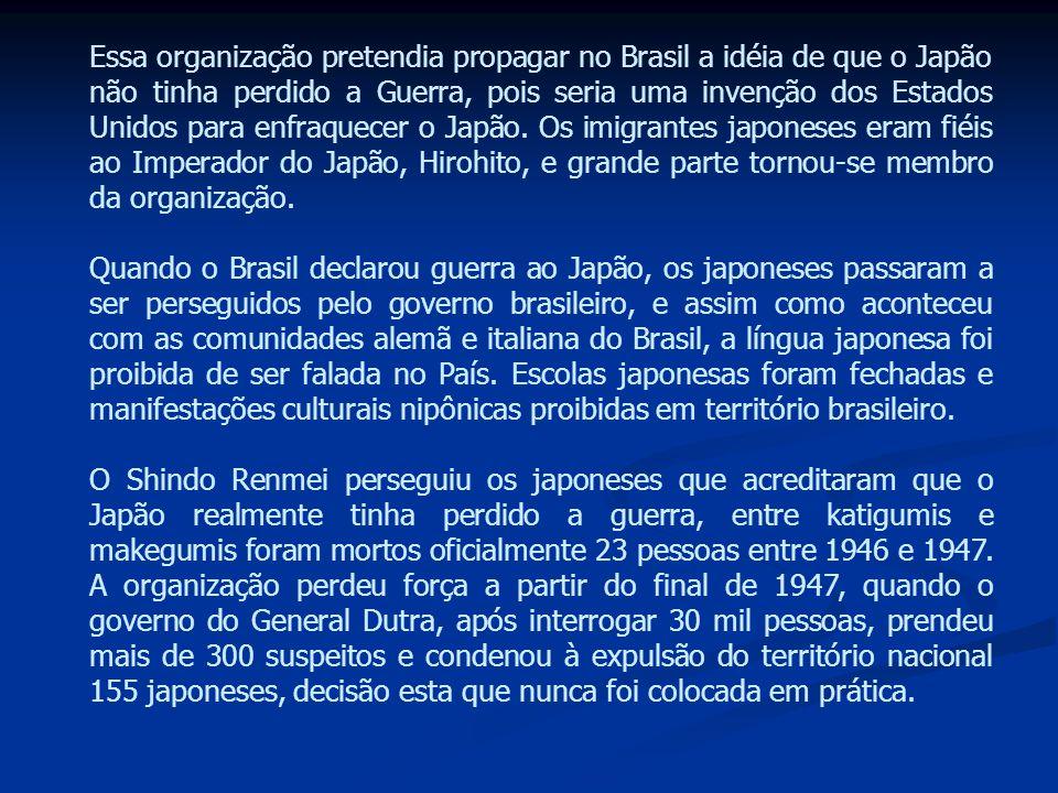 Essa organização pretendia propagar no Brasil a idéia de que o Japão não tinha perdido a Guerra, pois seria uma invenção dos Estados Unidos para enfraquecer o Japão. Os imigrantes japoneses eram fiéis ao Imperador do Japão, Hirohito, e grande parte tornou-se membro da organização.
