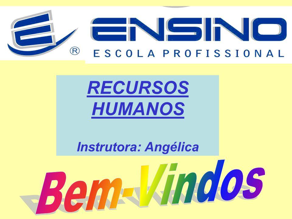 RECURSOS HUMANOS Instrutora: Angélica Bem-Vindos