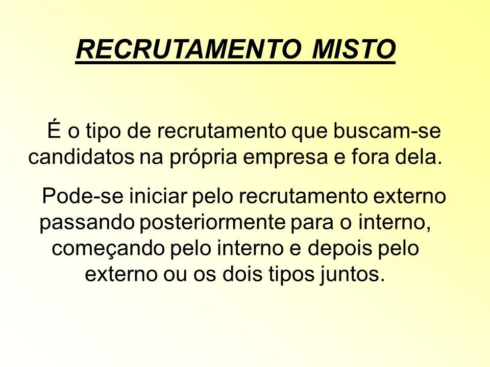RECRUTAMENTO MISTO É o tipo de recrutamento que buscam-se candidatos na própria empresa e fora dela.