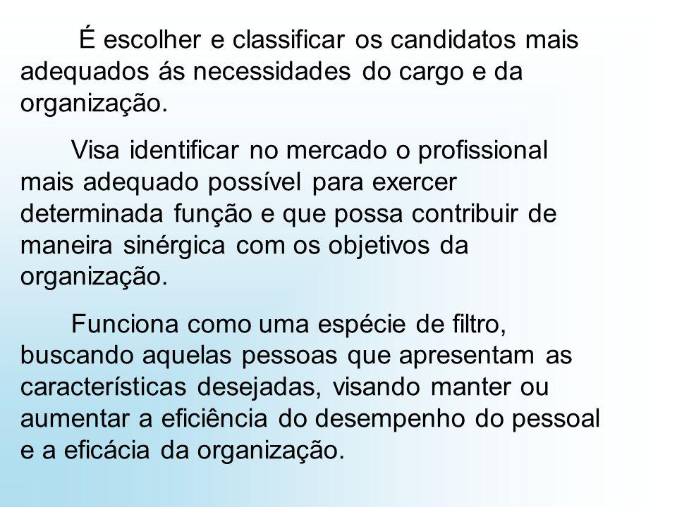 É escolher e classificar os candidatos mais adequados ás necessidades do cargo e da organização.