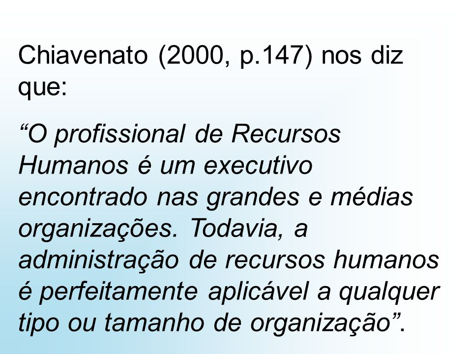 Chiavenato (2000, p.147) nos diz que: