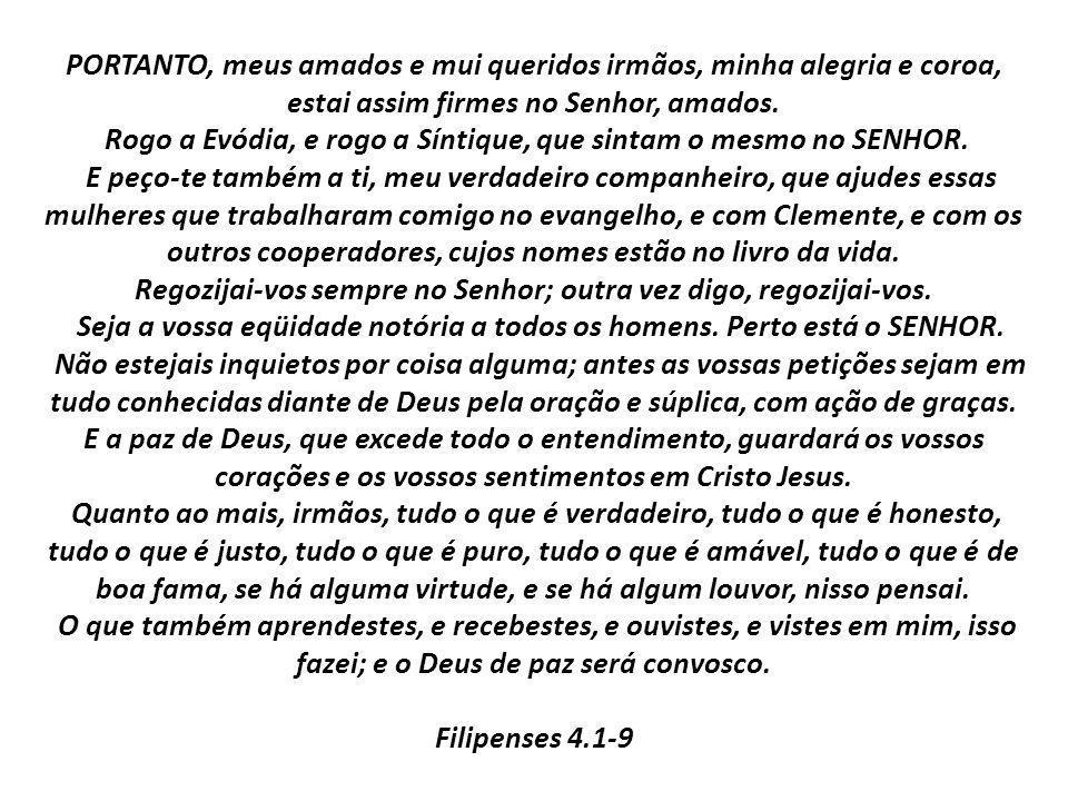 PORTANTO, meus amados e mui queridos irmãos, minha alegria e coroa, estai assim firmes no Senhor, amados.