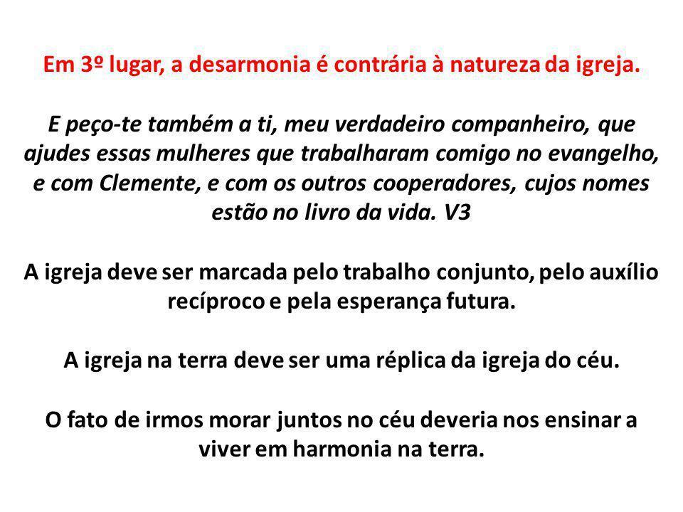 Em 3º lugar, a desarmonia é contrária à natureza da igreja