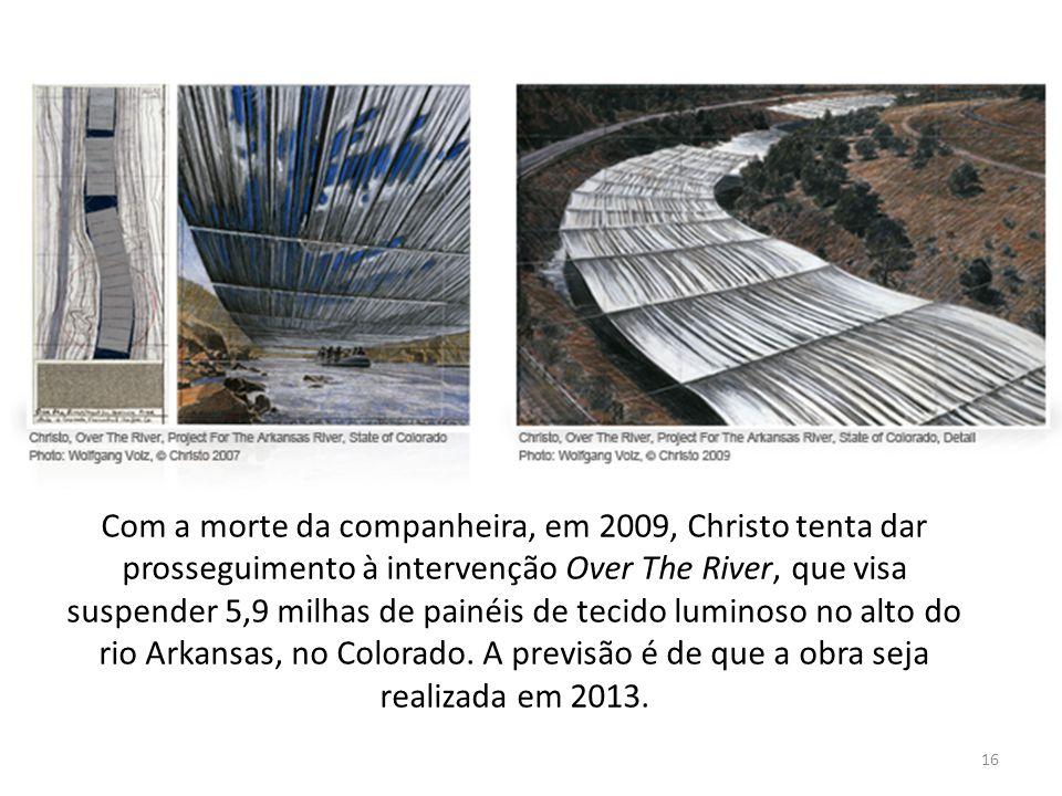 Com a morte da companheira, em 2009, Christo tenta dar prosseguimento à intervenção Over The River, que visa suspender 5,9 milhas de painéis de tecido luminoso no alto do rio Arkansas, no Colorado. A previsão é de que a obra seja realizada em 2013.