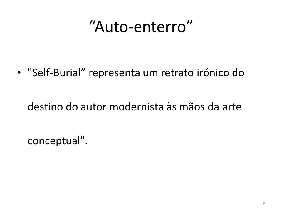 Auto-enterro Self-Burial representa um retrato irónico do destino do autor modernista às mãos da arte conceptual .