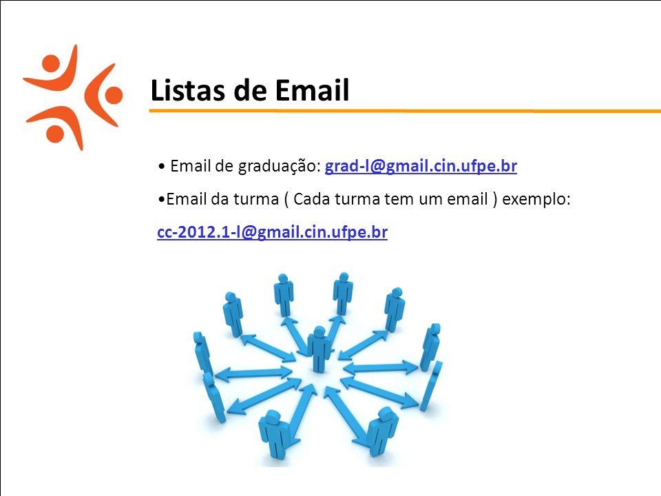 Listas de Email Email de graduação: grad-l@gmail.cin.ufpe.br