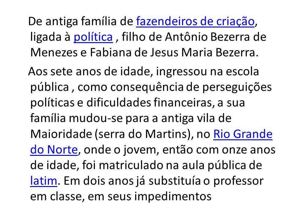 De antiga família de fazendeiros de criação, ligada à política , filho de Antônio Bezerra de Menezes e Fabiana de Jesus Maria Bezerra.