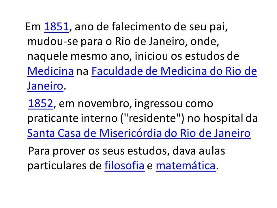 Em 1851, ano de falecimento de seu pai, mudou-se para o Rio de Janeiro, onde, naquele mesmo ano, iniciou os estudos de Medicina na Faculdade de Medicina do Rio de Janeiro.