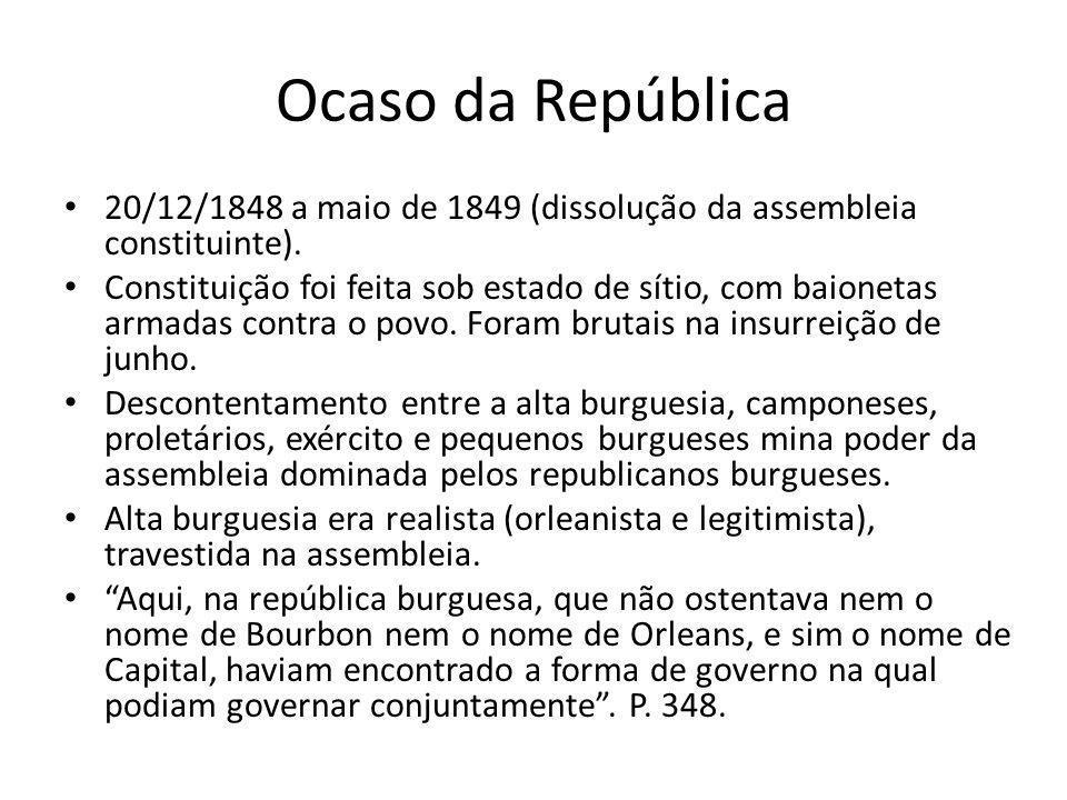 Ocaso da República 20/12/1848 a maio de 1849 (dissolução da assembleia constituinte).