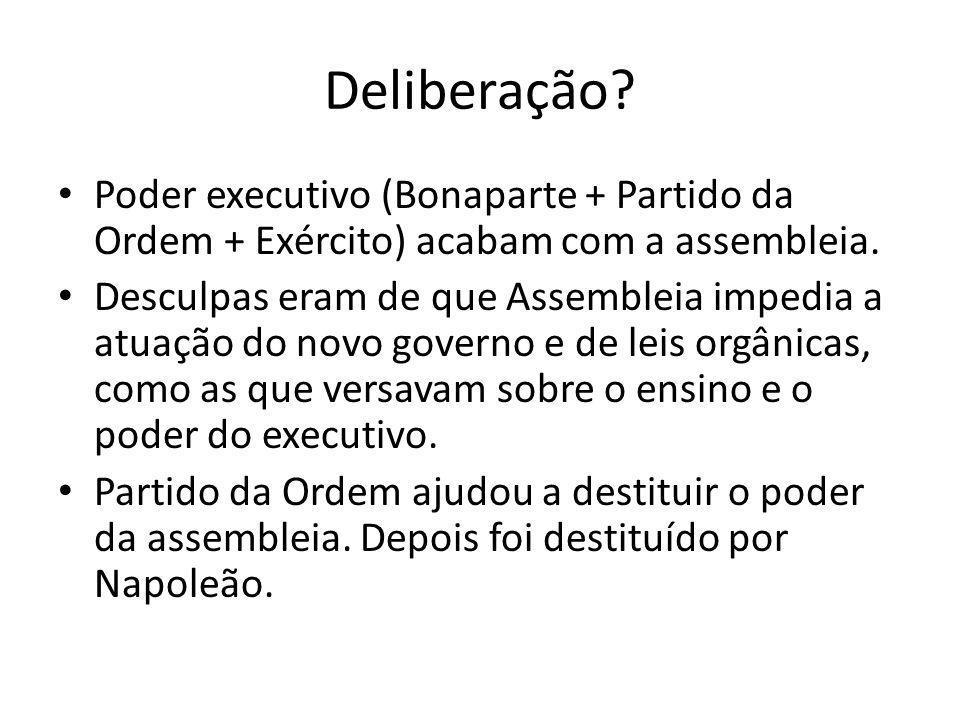 Deliberação Poder executivo (Bonaparte + Partido da Ordem + Exército) acabam com a assembleia.