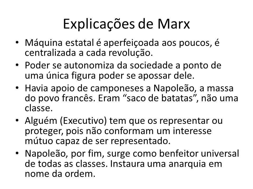 Explicações de Marx Máquina estatal é aperfeiçoada aos poucos, é centralizada a cada revolução.