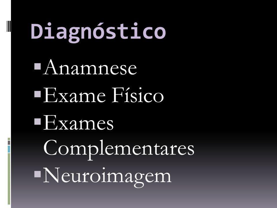 Diagnóstico Anamnese Exame Físico Exames Complementares Neuroimagem
