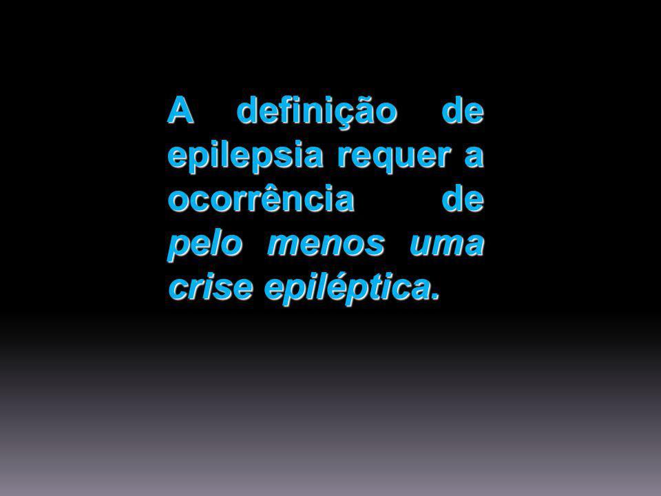 A definição de epilepsia requer a ocorrência de pelo menos uma crise epiléptica.