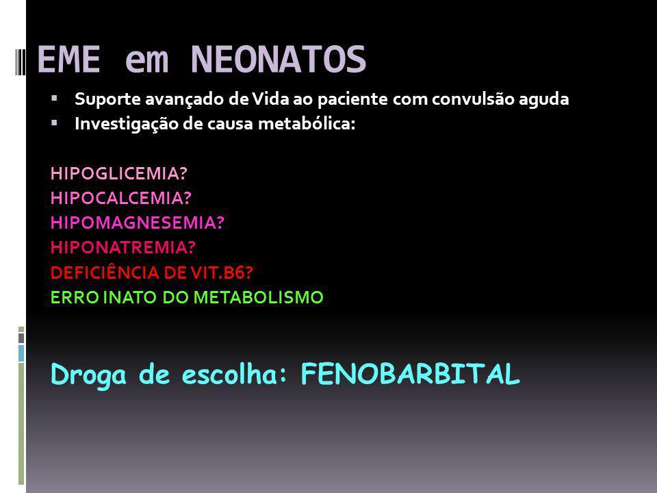 EME em NEONATOS Droga de escolha: FENOBARBITAL