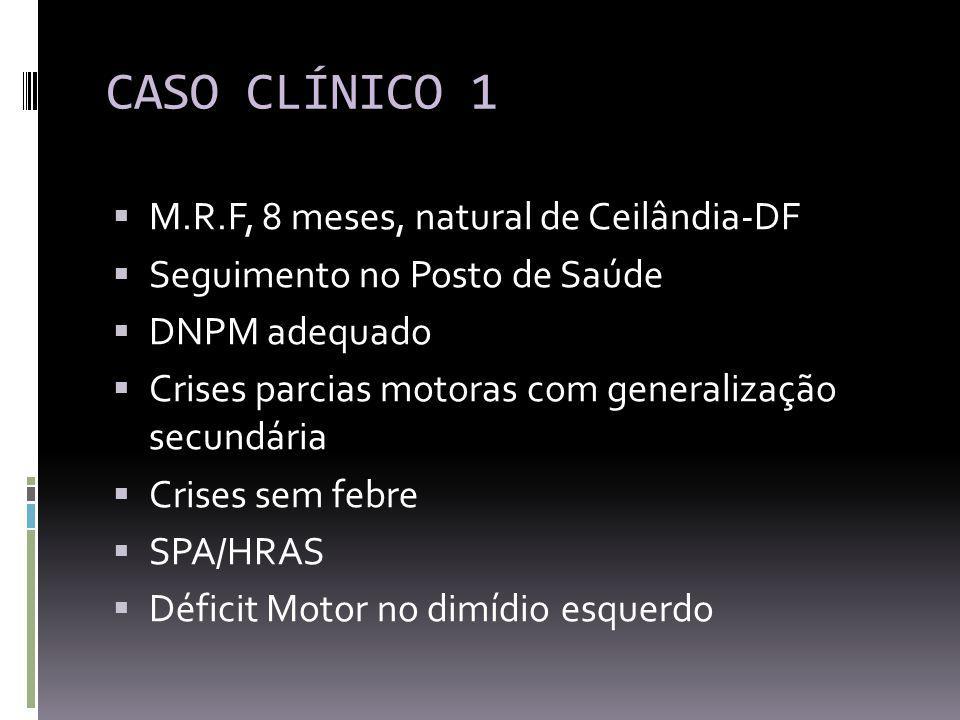 CASO CLÍNICO 1 M.R.F, 8 meses, natural de Ceilândia-DF