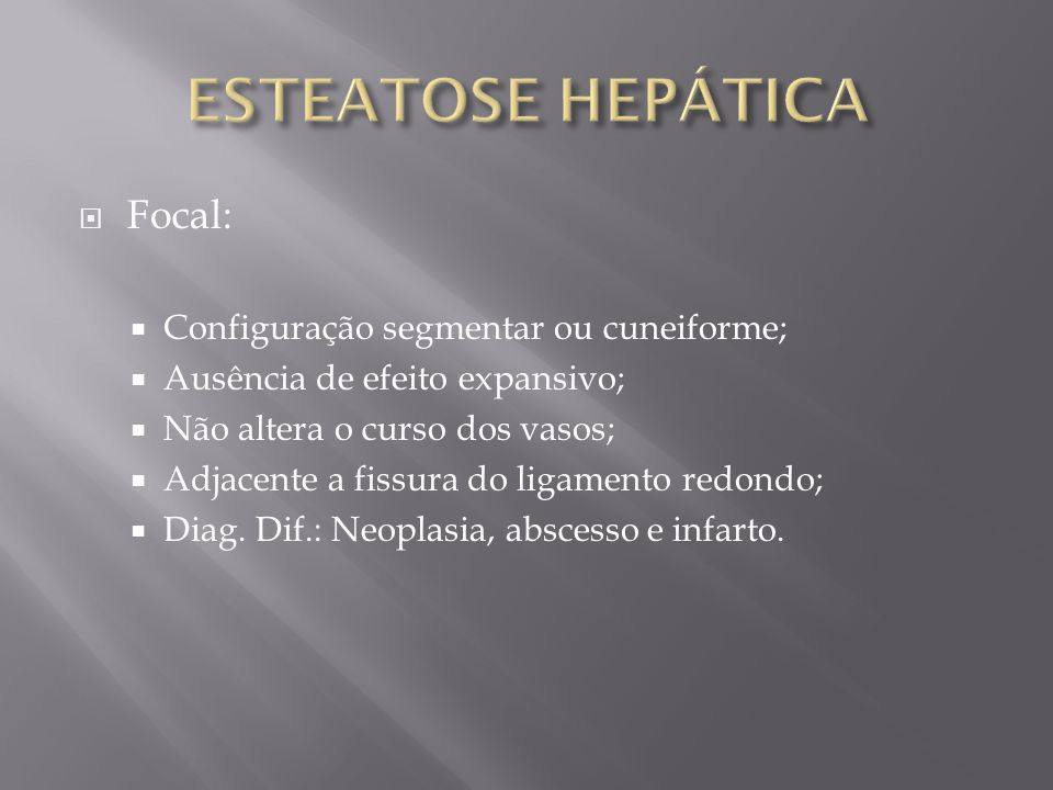 ESTEATOSE HEPÁTICA Focal: Configuração segmentar ou cuneiforme;