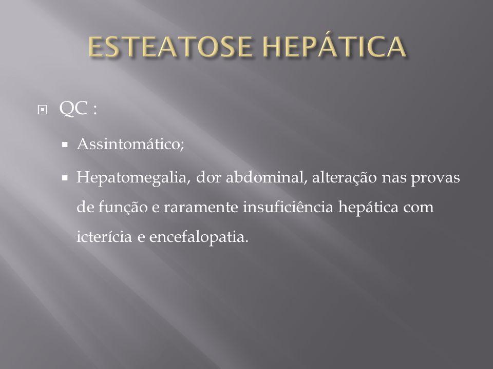 ESTEATOSE HEPÁTICA QC : Assintomático;