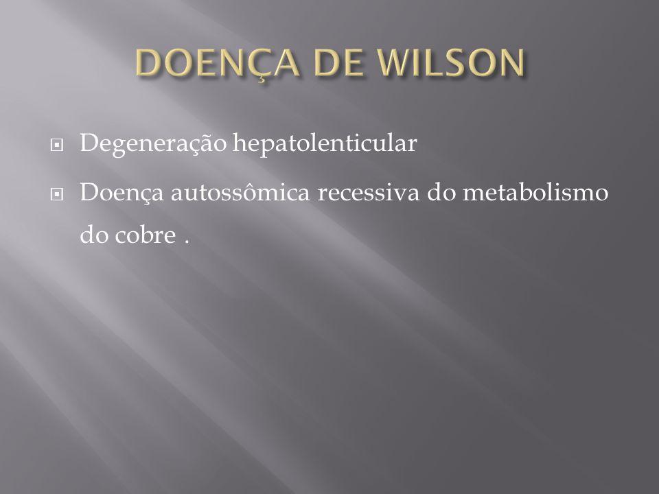 DOENÇA DE WILSON Degeneração hepatolenticular