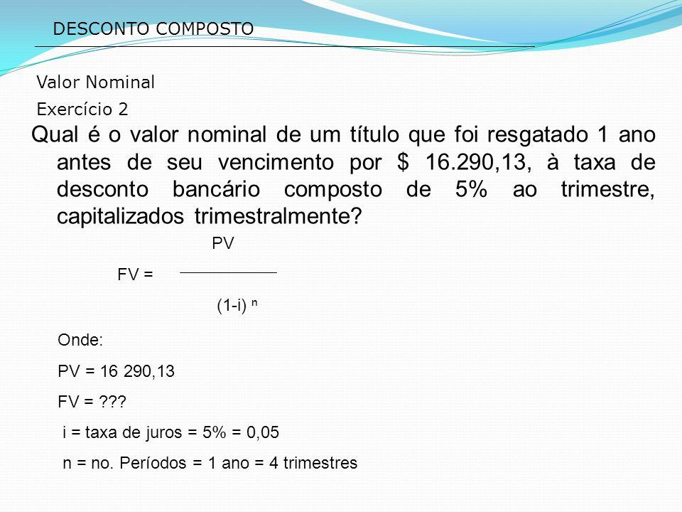 DESCONTO COMPOSTO Valor Nominal. Exercício 2.