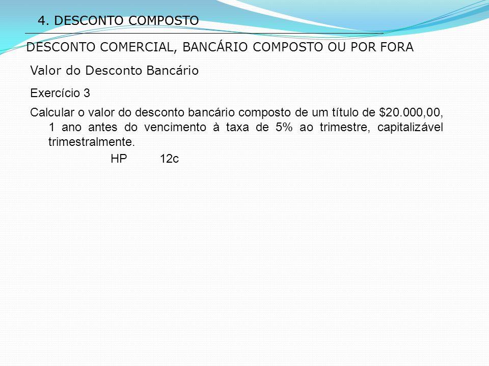 4. DESCONTO COMPOSTO 4. DESCONTO COMPOSTO. DESCONTO COMERCIAL, BANCÁRIO COMPOSTO OU POR FORA. Valor do Desconto Bancário.