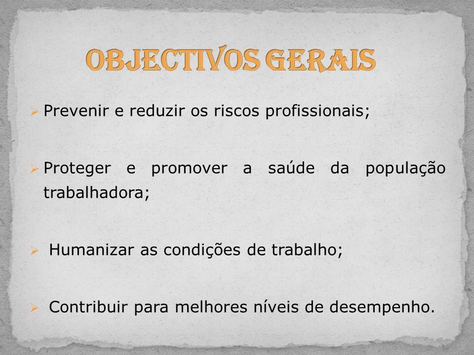 Objectivos Gerais Prevenir e reduzir os riscos profissionais;