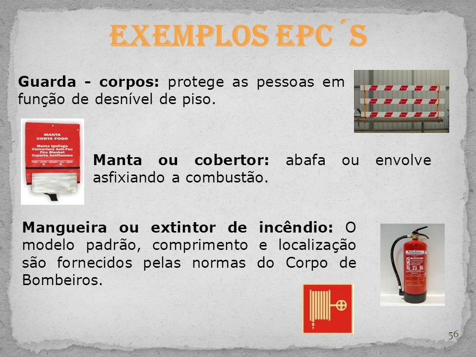 Exemplos EPC´s Guarda - corpos: protege as pessoas em função de desnível de piso. Manta ou cobertor: abafa ou envolve asfixiando a combustão.