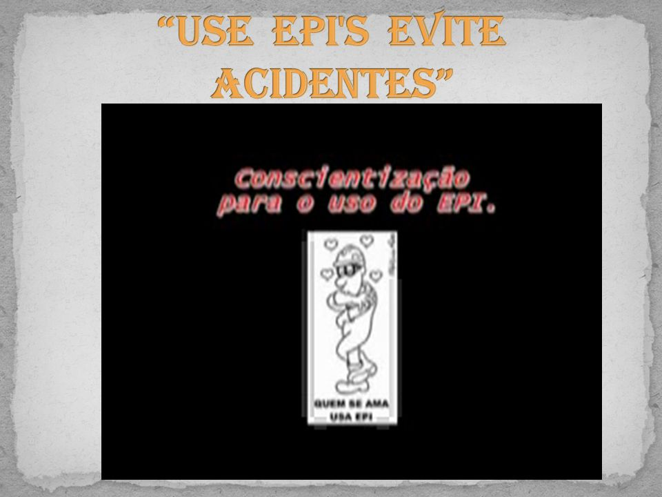 Use EPI s evite acidentes