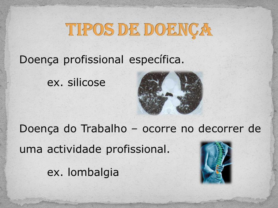 Tipos de Doença Doença profissional específica. ex.
