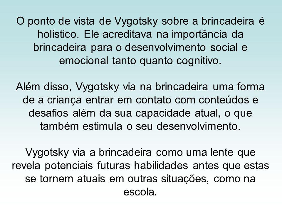O ponto de vista de Vygotsky sobre a brincadeira é holístico