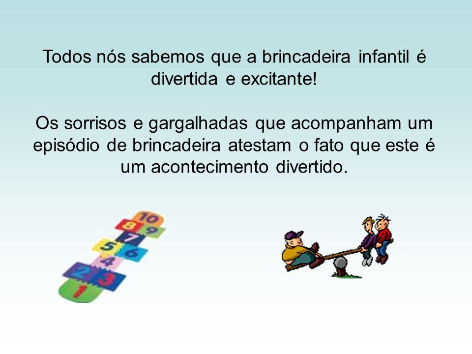 Todos nós sabemos que a brincadeira infantil é divertida e excitante!