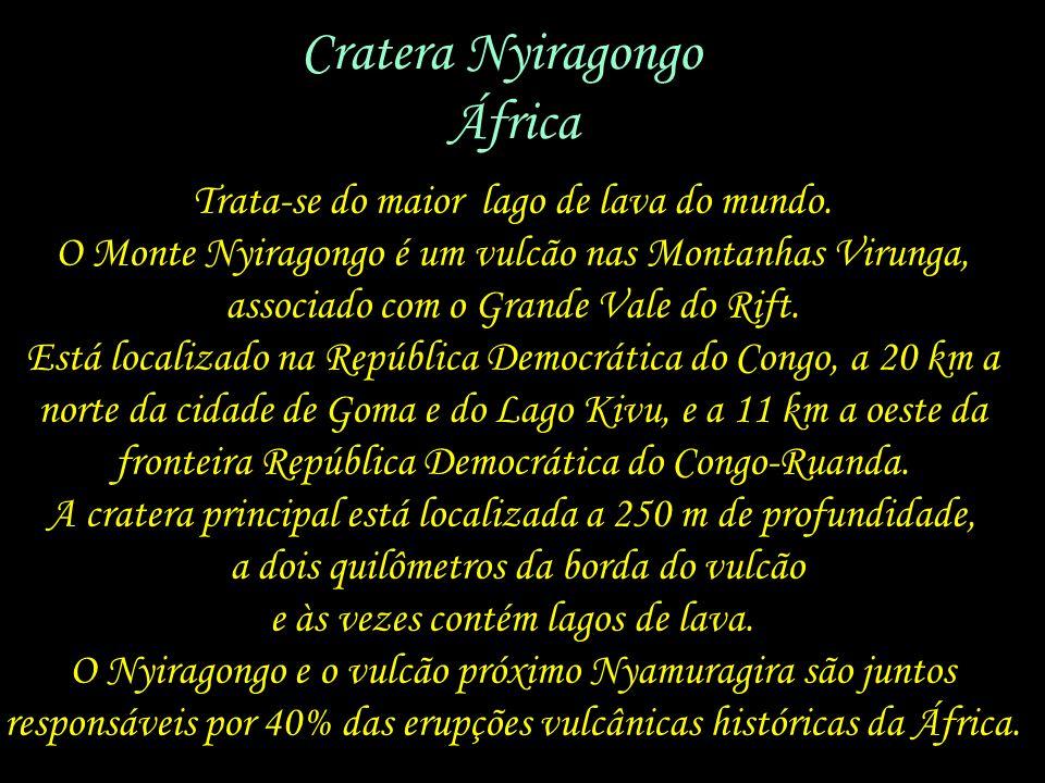 Cratera Nyiragongo África Trata-se do maior lago de lava do mundo.