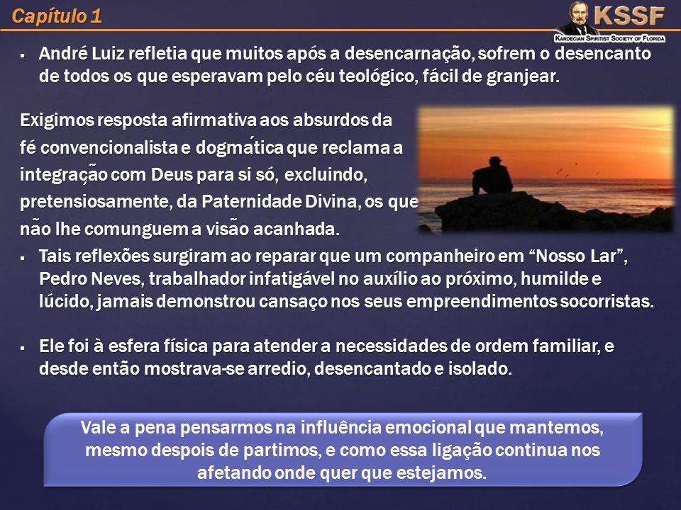Capítulo 1 André Luiz refletia que muitos após a desencarnação, sofrem o desencanto de todos os que esperavam pelo céu teológico, fácil de granjear.