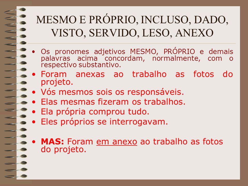 MESMO E PRÓPRIO, INCLUSO, DADO, VISTO, SERVIDO, LESO, ANEXO