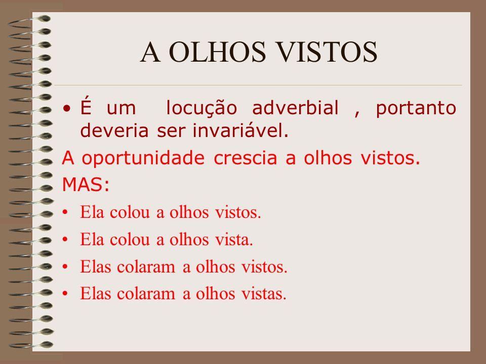 A OLHOS VISTOS É um locução adverbial , portanto deveria ser invariável. A oportunidade crescia a olhos vistos.