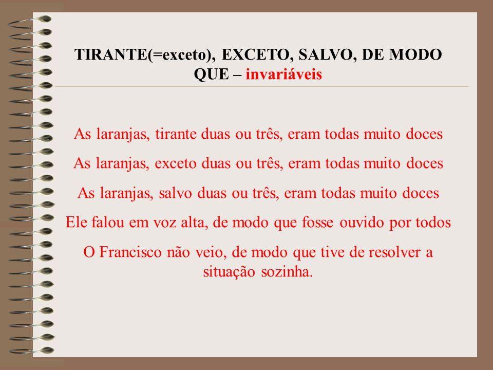 TIRANTE(=exceto), EXCETO, SALVO, DE MODO QUE – invariáveis