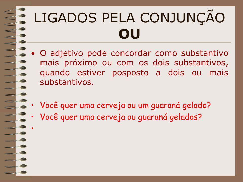 LIGADOS PELA CONJUNÇÃO OU